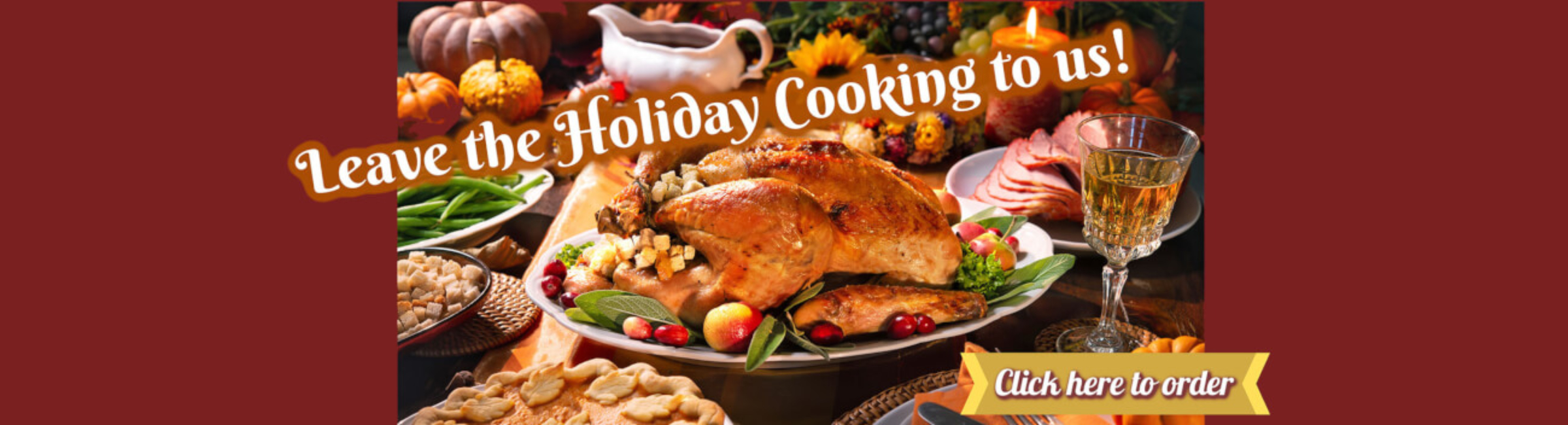 Leave the Holiday Cooking to us!
